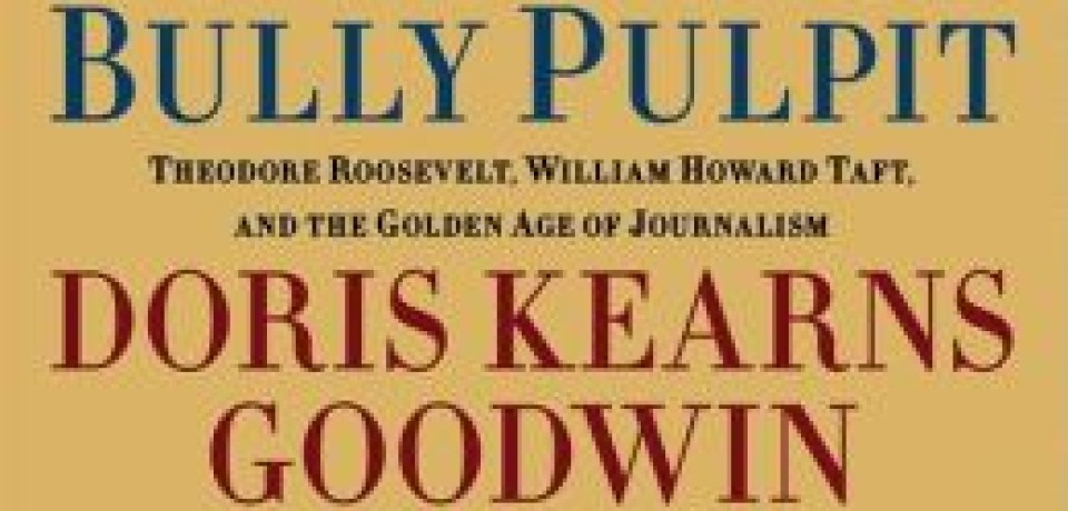 Top Fall Biographies of 2013: The Bully Pulpit by Doris Kearns Goodwin